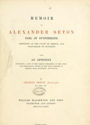 Cover of: Memoir of Alexander Seton, Earl of Dunfermline, President of the Court of Session, and Chancellor of Scotland. With an appendix ...