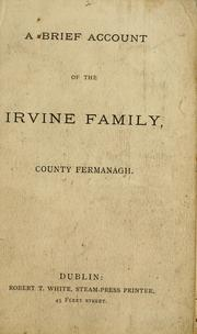 Cover of: A brief account of the Irvine family, County Fermanagh. [With a genealogical table.]