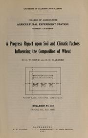 Cover of: A progress report upon soil and climatic factors influencing the composition of wheat | George Wright Shaw