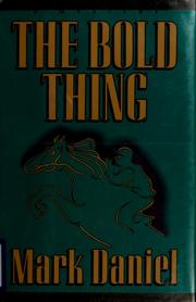 Cover of: The bold thing | Mark Daniel