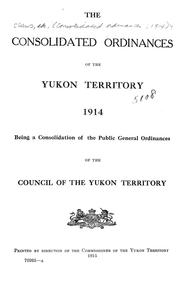 Cover of: The Consolidated ordinances of the Yukon Territory, 1914 | Yukon Territory.