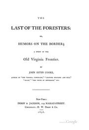 Cover of: The Last of the Foresters: Or, Humors on the Border: A Story of the Old Virginia Frontier by John Esten Cooke