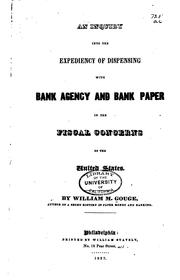 Cover of: An Inquiry Into the Expediency of Dispensing with Bank Agency and Bank Paper ... | William M. Gouge