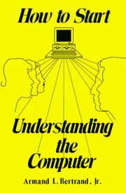 Cover of: How to Start Understanding the Computer | Armand L. Bertrand