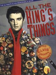 Cover of: All the King's Things: The Ultimate Elvis Memorabilia Book