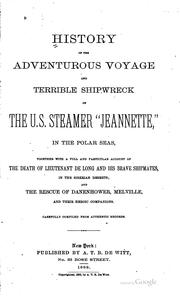 Cover of: History of the adventurous voyage and terrible shipwreck of the U. S. steamer Jeannette, in the Polar seas ... | Williams, Henry Llewellyn