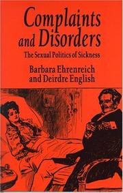 Cover of: Complaints and disorders: the sexual politics of sickness