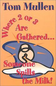 Cover of: Where two or three are gathered together, someone spills the milk