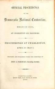 Cover of: Official proceedings of the Democratic National Convention, held in 1860, at Charleston and Baltimore | Democratic National Convention (1860 Charleston, S.C.)
