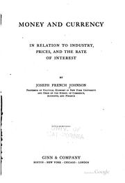 Cover of: Money and currency in relation to industry, prices and the rate of interest | Joseph French Johnson