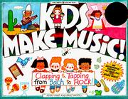 Cover of: Kids make music!: clapping & tapping from Bach to rock