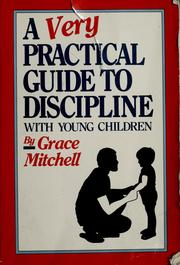 Cover of: A very practical guide to discipline with young children | Grace L. Mitchell