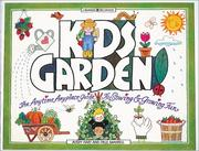 Cover of: Kids Garden!: The Anytime, Anyplace Guide to Sowing & Growing Fun