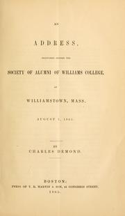 Cover of: An address, delivered before the Society of Alumni of Williams College, at Williamstown, Mass., August 1, 1865 | Charles Demond