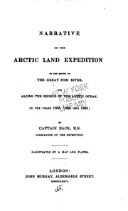 Cover of: Narrative of the Arctic land expedition to the mouth of the Great Fish River, and along the shores of the Arctic Ocean, in the years 1833, 1834, and 1845 | Back, [George] Sir