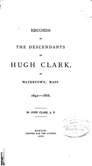 Cover of: Records of the descendants of Hugh Clark, of Watertown, Mass. 1640-1866. | John Gay