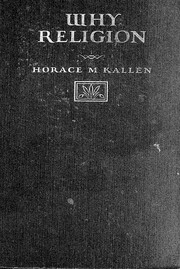 Cover of: Why religion by Kallen, Horace Meyer