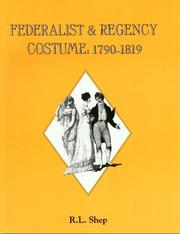Cover of: Federalist & Regency costume, 1790-1819 | R. L. Shep