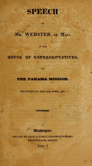 Cover of: Speech of Mr. Webster, of Mass., in the House of Representatives, on the Panama mission | Daniel Webster