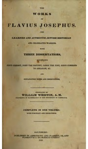 The Works of Flavius Josephus...: With Three Dissertations, Concerning Jesus .. by Flavius Josephus