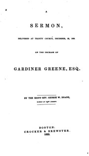 Cover of: A Sermon, Delivered at Trinity Church, December 23, 1832: On the Decease of Gardiner Greene, Esq.