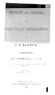 Cover of: Struggles and triumphs, or, Forty years' recollections of P.T. Barnum
