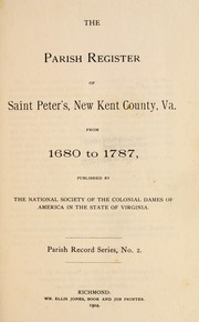 Cover of: The parish register of Saint Peter's, New Kent county, Virginia from 1680 to 1787 by St. Peter's Parish (New Kent County, Va.)
