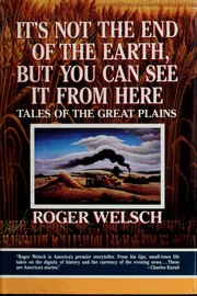 Cover of: It's not the end of the earth, but you can see it from here | Roger L. Welsch