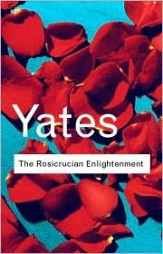 The Rosicrucian elightenment by Frances Amelia Yates