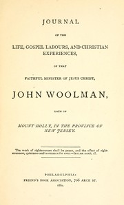 Cover of: A journal of the life, gospel labours and Christian experiences, of that faithful minister of Jesus Christ, John Woolman | John Woolman