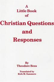 Cover of: Little Book of Christian Questions and Responses in Which the Principal Headings of the Christian Religion... | Theodore De Beze