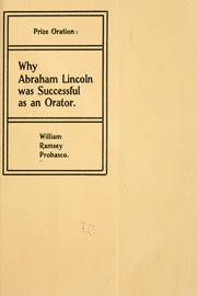 Cover of: Why Abraham Lincoln was successful as an orator | Probasco, William Ramsey