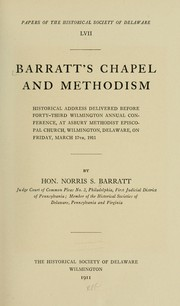 Cover of: Barratt's Chapel and Methodism, historical address delivered before forty-third Wilmington annual conference, at Asbury Methodist Episcopal church, Wilmington, Delaware, on Friday, March 17th, 1911 by Norris S. Barratt