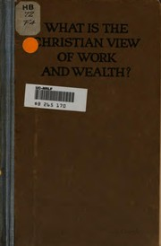 Cover of: What is the Christian view of work and wealth? | Federal council of the churches of Christ in America. Commission on the church and social service.