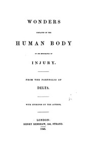 Cover of: Wonders displayed by the human body in its endurance of injury, from the portfolio of Delta | Walter Cooper Dendy