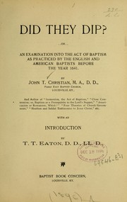 Cover of: Did they dip? or, An examination into the act of baptism as practiced by the English and American Baptists before the year 1641