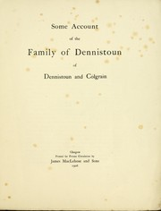 Some account of the family of Dennistoun of Dennistoun and Colgrain by Dennistoun, James