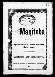 Cover of: Manitoba, the home for agriculturalists, stockraisers, dairymen, and all who desire comfort and prosperity |