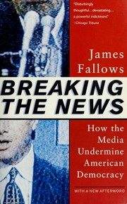 Cover of: Breaking the news | James M. Fallows