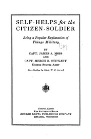 Cover of: Self-helps for the Citizen Soldier: Being a Popular Explanation of Things Military by James Alfred Moss