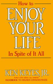 Cover of: How to enjoy your life in spite of it all | Ken Keyes