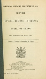 Cover of: Report of the Imperial Customs Conference held at the Board of Trade on the 28th February-17th March, 1921 .. by Imperial Customs Conference (1921 London, England)