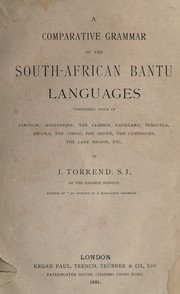 Cover of: A comparative grammar of the South African Bantu languages comprising those of Zanzibar, Mozambique, the Zambesi, Kafirland, Benguela, Angola, the Congo, the Ogowe, the Cameroons, the lake region, etc. | J Torrend