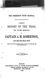 Cover of: The Robertson Court Martial: Authentic Report of the Trial (by Court Martial) of Captain A. M ... |