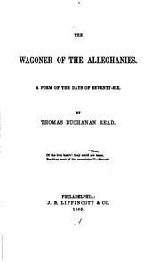 Cover of: The Wagoner of the Alleghanies: A Poem of the Days of Seventy-six | Thomas Buchanan Read