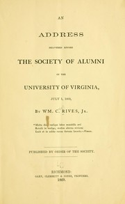 Cover of: An address delivered before the Society of alumni of the University of Virginia, July 1, 1869 | William Cabell Rives