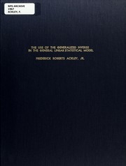 Cover of: The use of the generalized Inverse in the General Linear Statistical Model