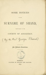Some notices of the surname of Shand, particularly of the County of Aberdeen by G. S.