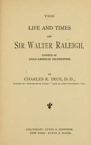 Cover of: The life and times of Sir Walter Raleigh | Charles Kittredge True