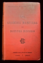 Cover of: Las grandes mentiras de nuestra historia by Bulnes, Francisco